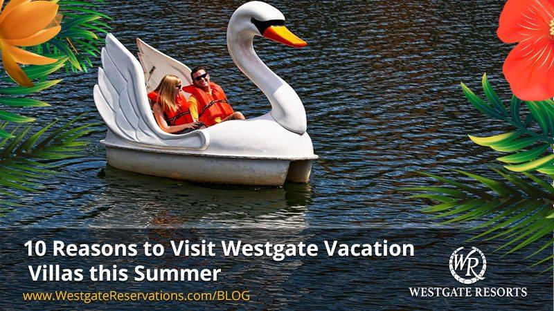 10 Reasons to Visit Westgate Vacation Villas