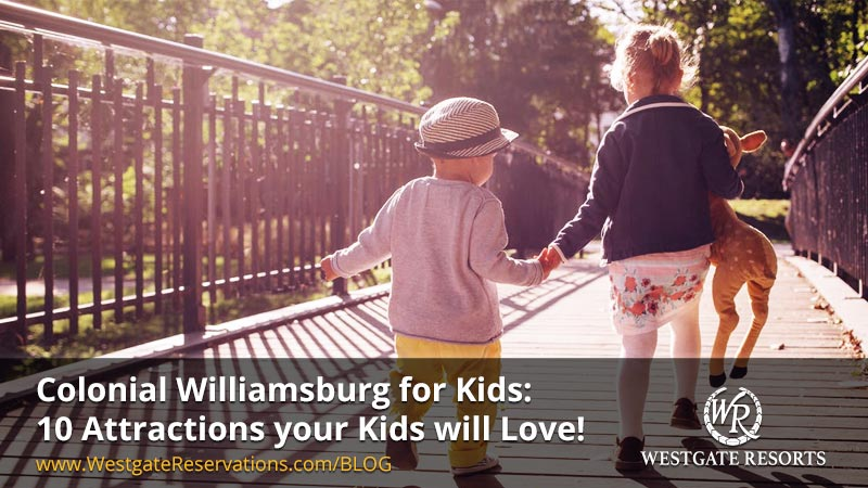 Colonial Williamsburg for Kids: 10 Attractions your Kids will Love!