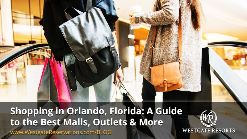 Shopping in Orlando, Florida: A Guide to the Best Malls, Outlets & More