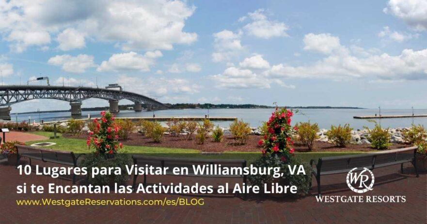 Lugares para Visitar en Williamsburg, VA si te Encantan las Actividades al Aire Libre