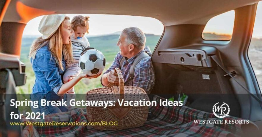 Spring Break Getaways Vacation Ideas